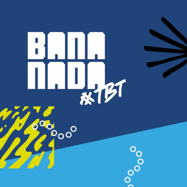 Bananada #TBT