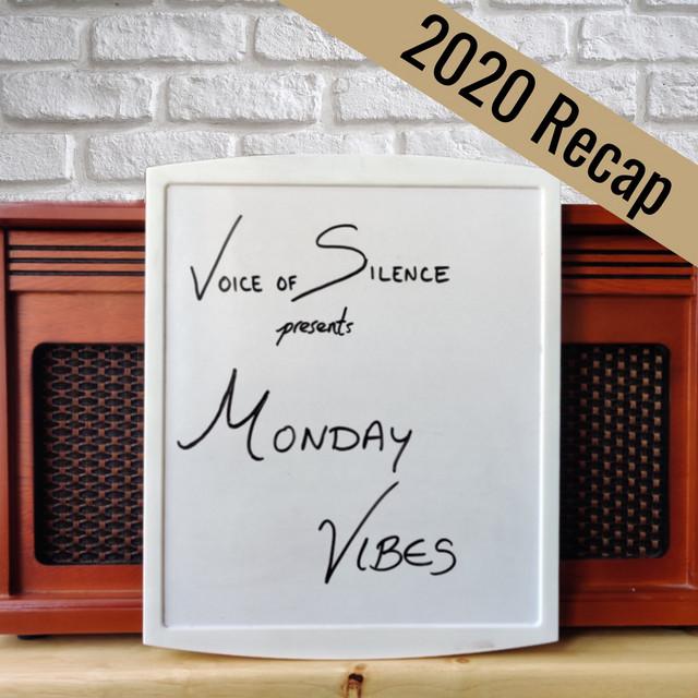 Voice of Silence presents: Monday Vibes (2020 Recap)