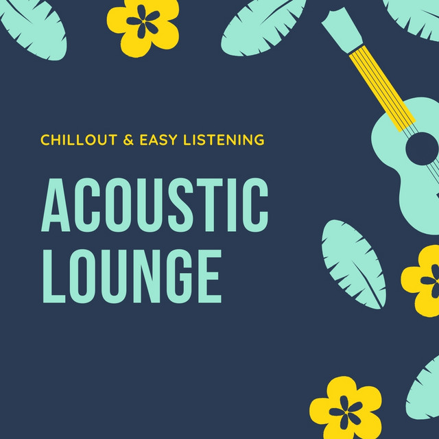 Acoustic Lounge - Chillout & Easy Listening Acoustic Playlist