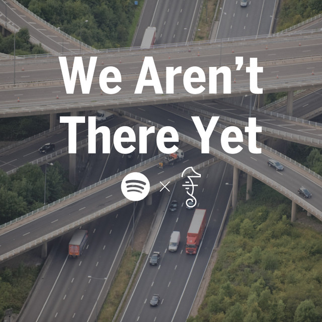 We Aren't There Yet. A Road Trip Playlist
