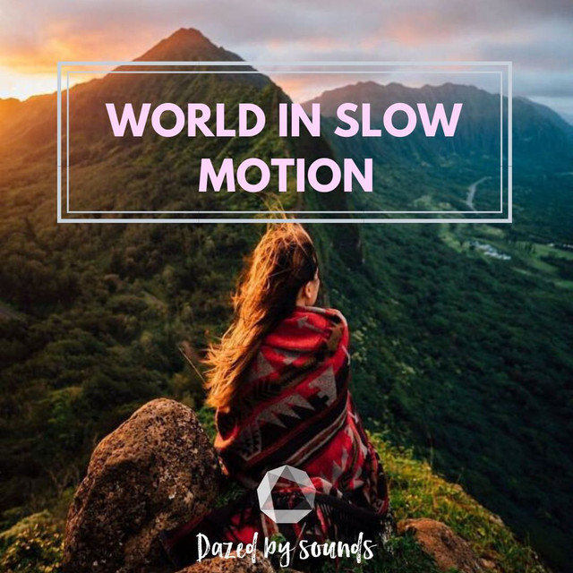 World in Slow Motion [Organic House, Chillout Beats, Abstract Beats, Ambient]
