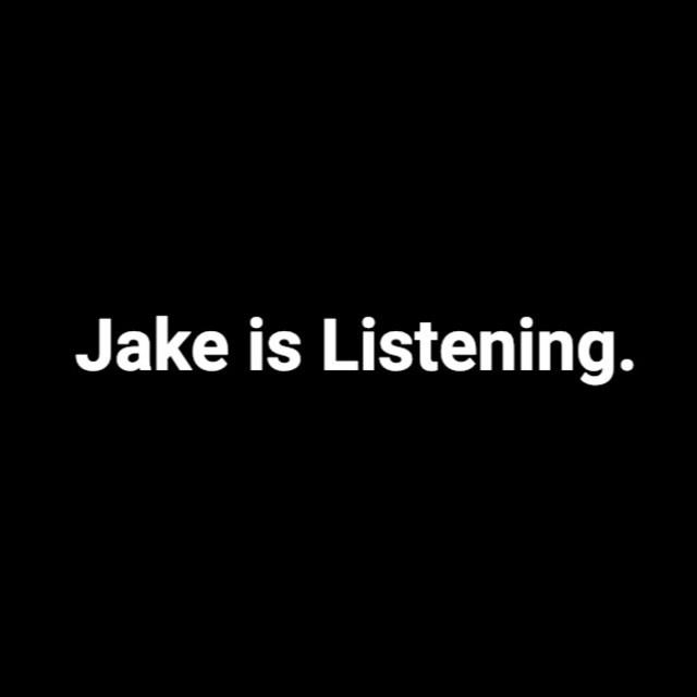 Jake is Listening.