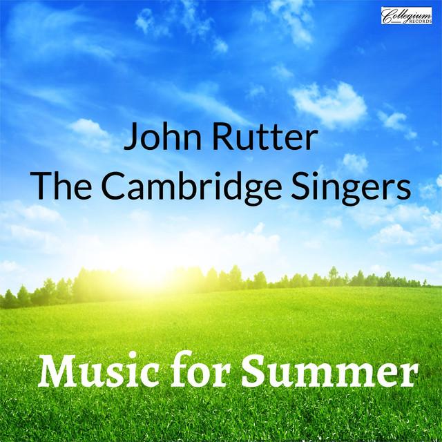 Music for Summer - John Rutter & the Cambridge Singers