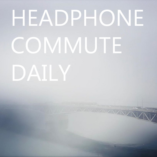 Headphone Commute Daily (Ambient, Experimental, Modern Classical & Electronic)
