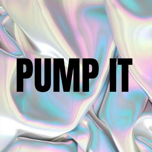 Pump It ✨