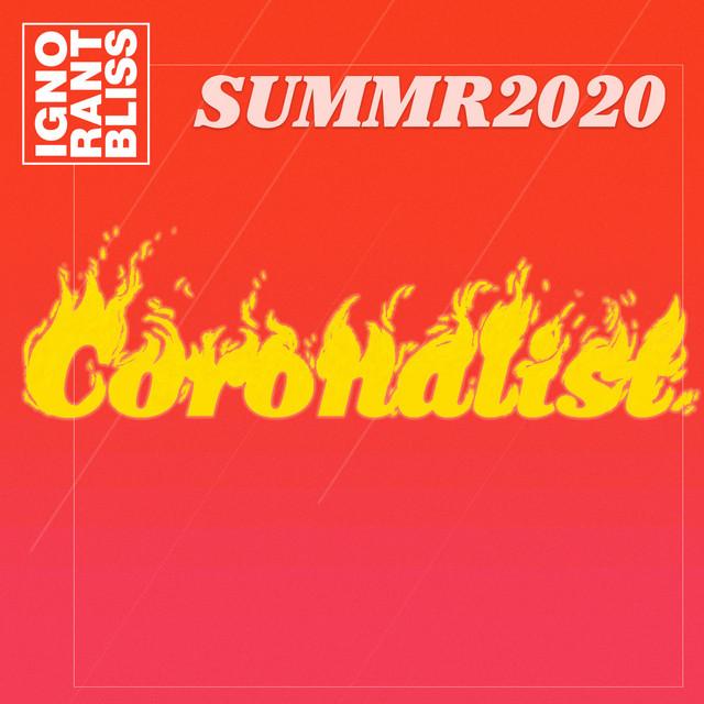 Ignorant Bliss SUMMR2020 Coronalist