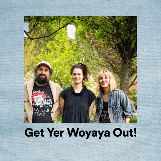 Get Yer Woyaya Out!