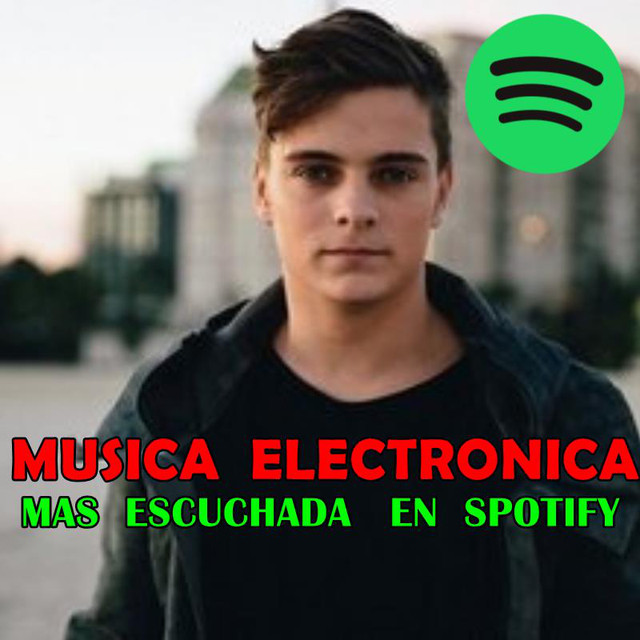 Top 100 Canciones De Musica Electronica Mas Escuchada En Spotify Playlist By Intermusictops Spotify