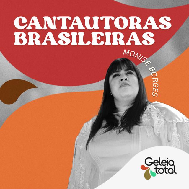 Cantautoras Brasileiras por Monise Borges - Geleia Total