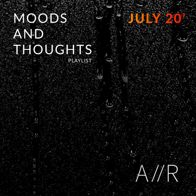 Moods and Thoughts - July 20'