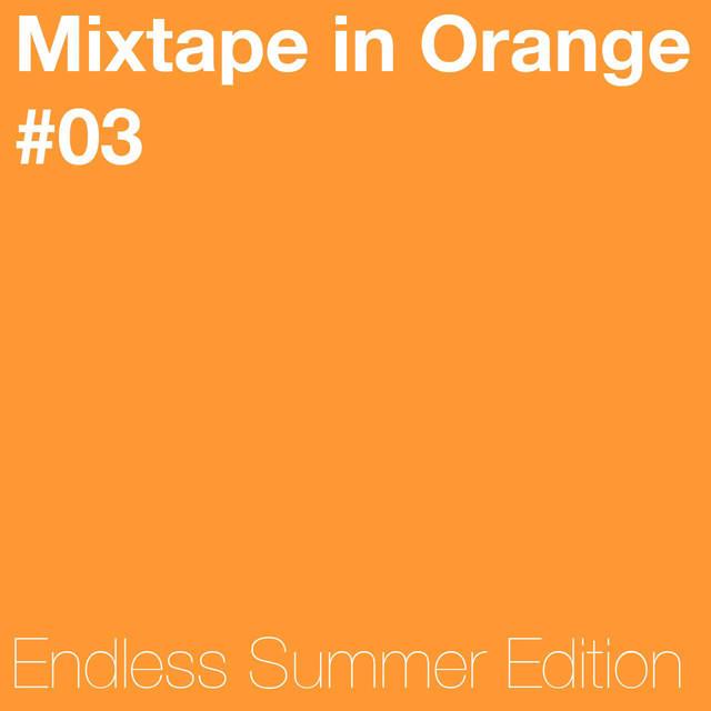 Mixtape in Orange #03 - Endless Summer Edition