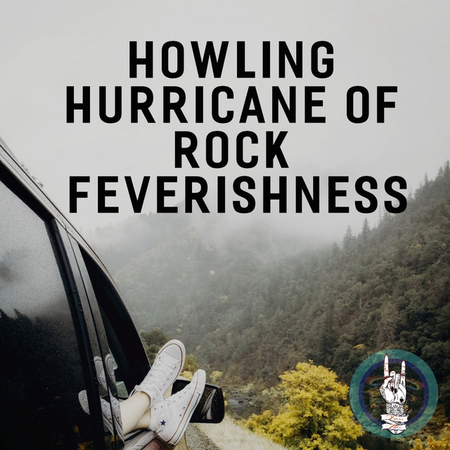 Howling Hurricane Of Rock Feverishness