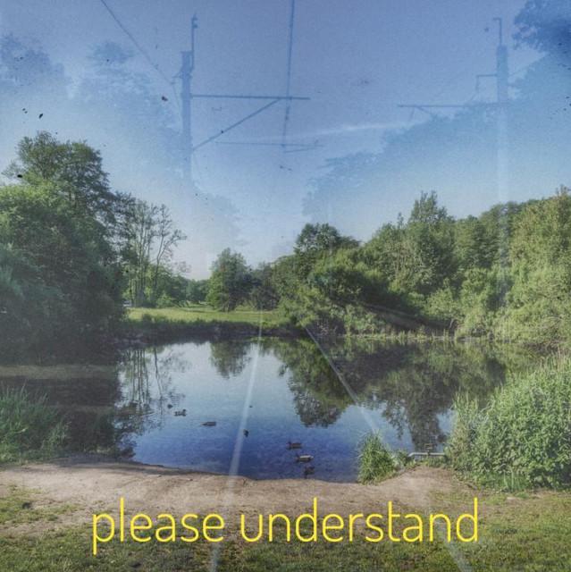 please understand