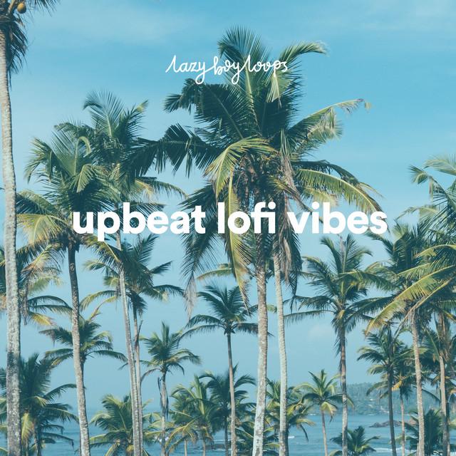 upbeat lofi vibes ☀️