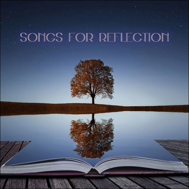 Songs For Reflection: Music I Reflect With