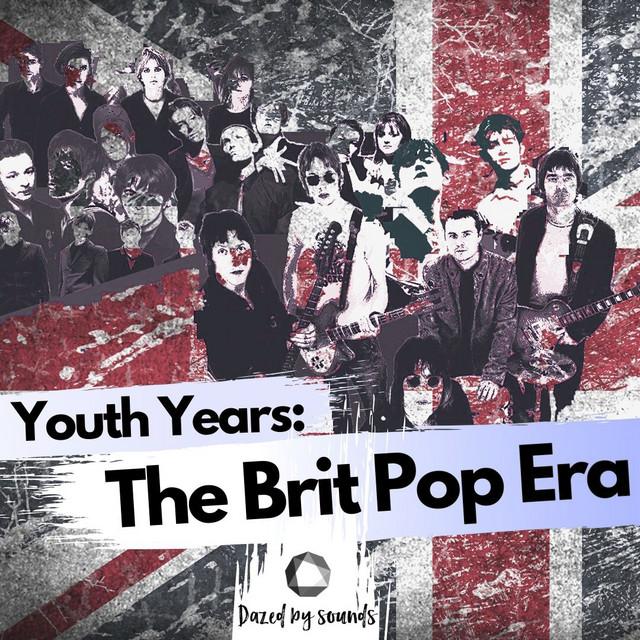 Youth Years: The Brit Pop Era [British Pop-Rock, Indie Rock, Indie Pop, Alternative Pop]