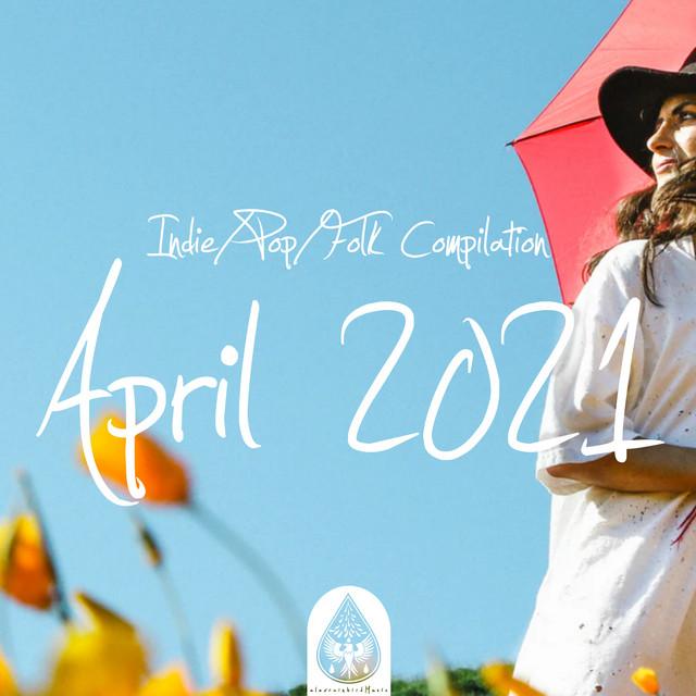 Indie/Pop/Folk Compilation - April 2021 (alexrainbirdMusic)