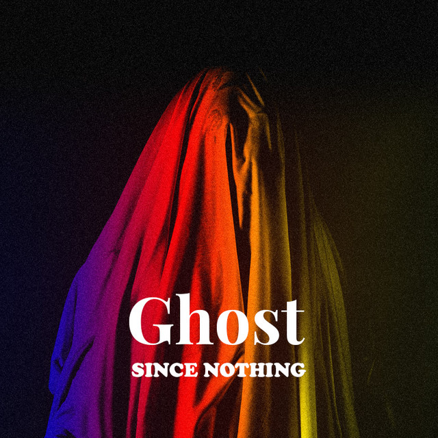 Since Nothing - Ghost