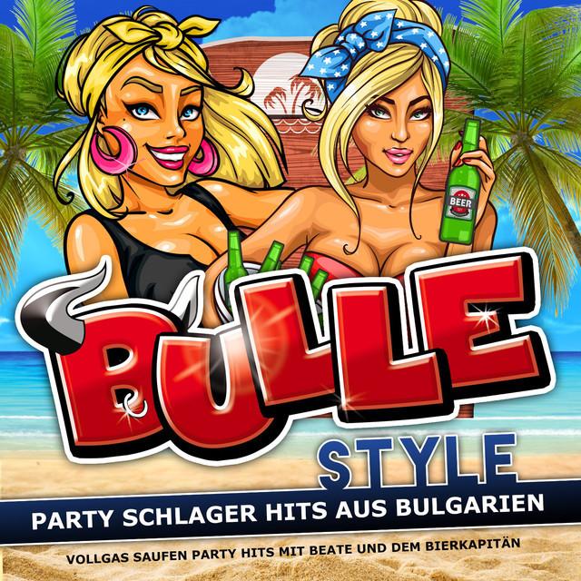 Bullestyle - Die Hits aus Bulgarien - Bulle Bierkapitän Party Schlager Hits 2021
