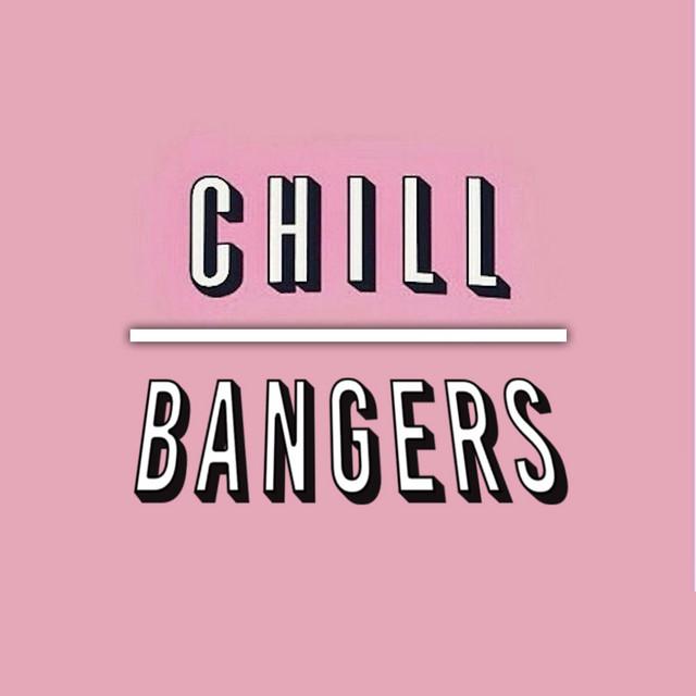 Chill/Bangers