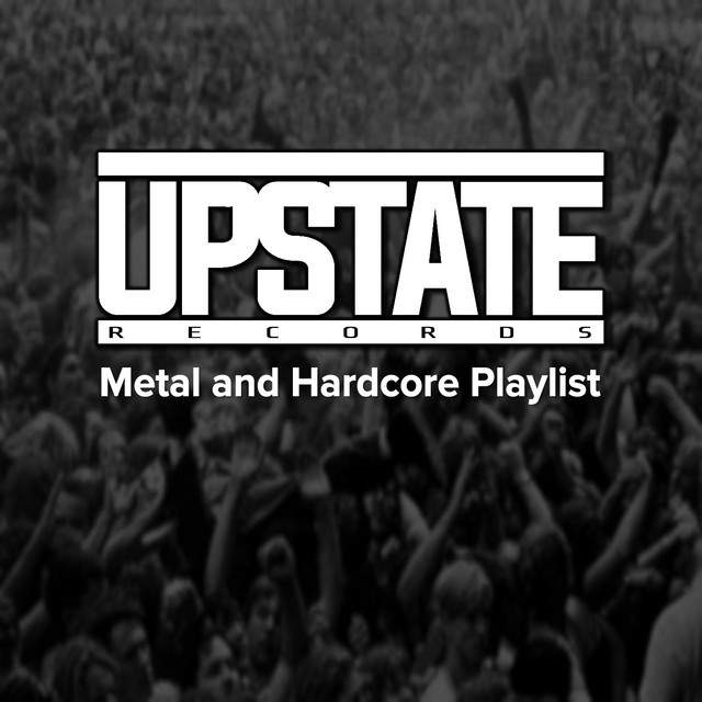 Upstate Records Metal and Hardcore Playlist