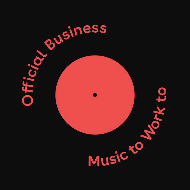 Music to Work to: Offical Business