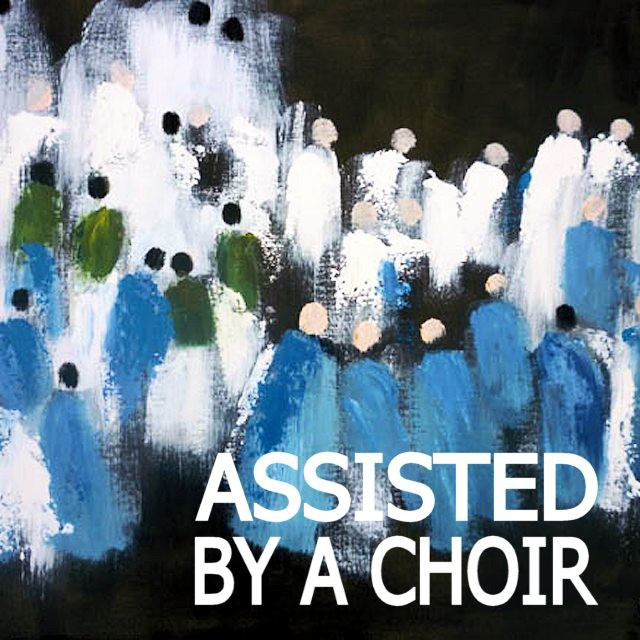 ASSISTED by a CHOIR by soundofus.com