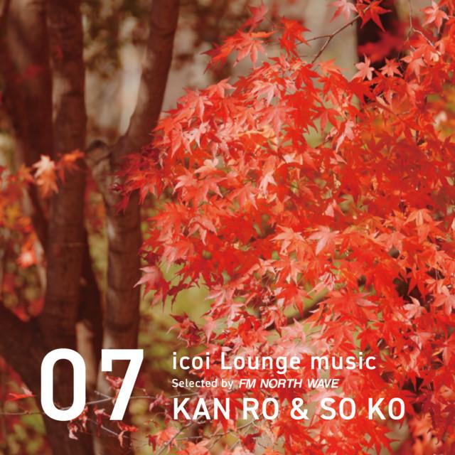 icoi Lounge music 【KAN RO & SO KO】