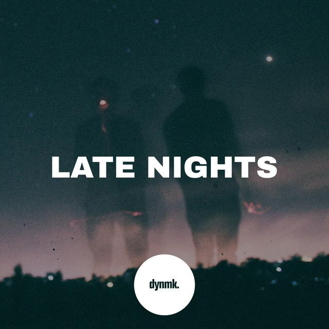 Late nights | dynmk