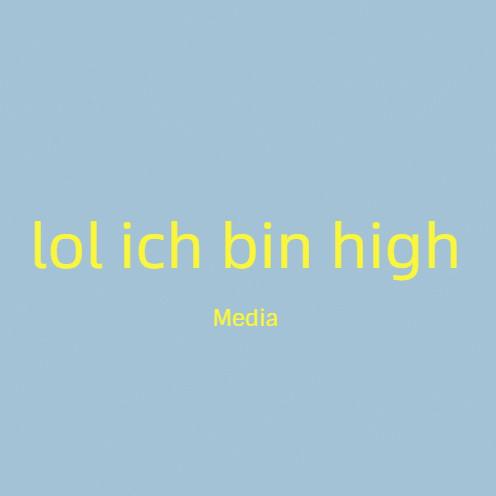 lol ich bin high