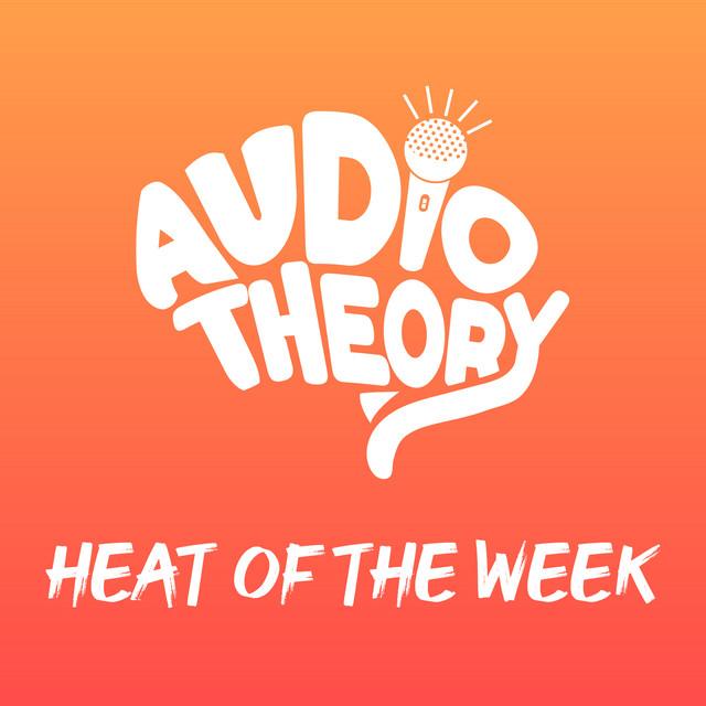 Audio Theory: Heat Of The Week 🔥