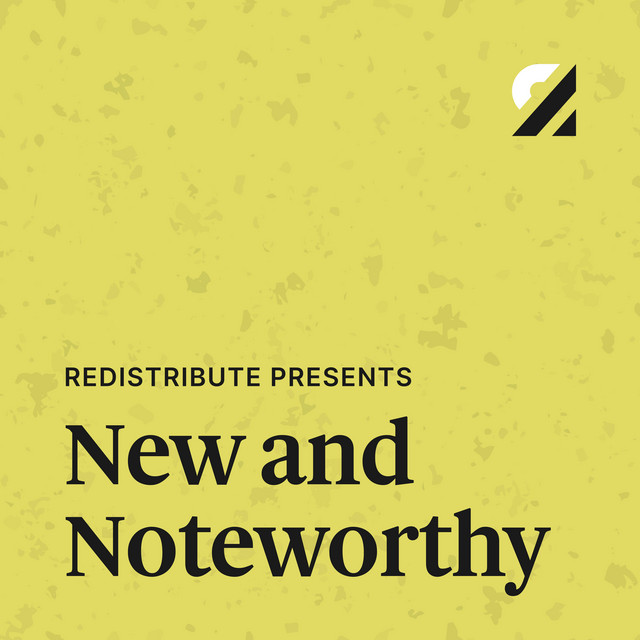 Redistribute Presents: New and Noteworthy