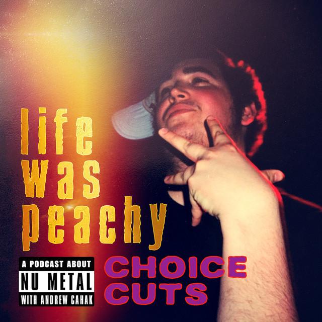 """Life Was Peachy """"Choice Cuts"""""""