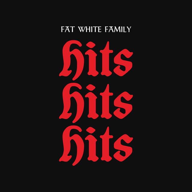 Fat White Family - Hits Hits Hits