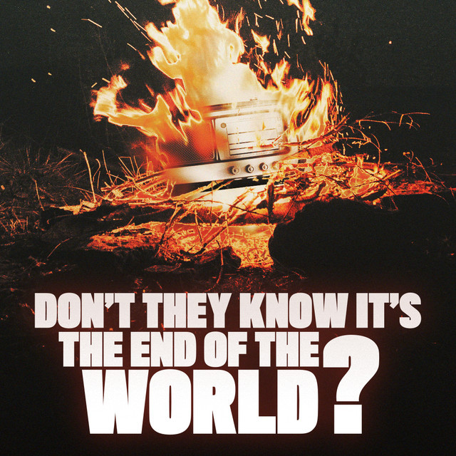 DON'T THEY KNOW IT'S THE END OF THE WORLD?