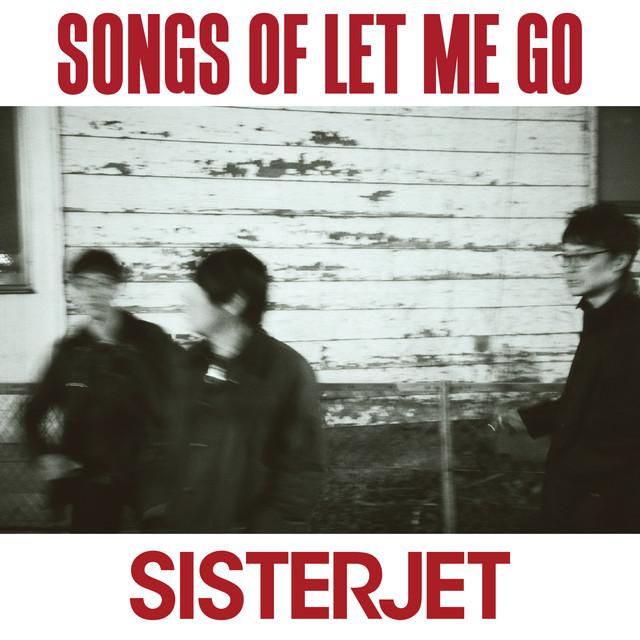 SISTERJET  「 SONGS OF LET ME GO 」