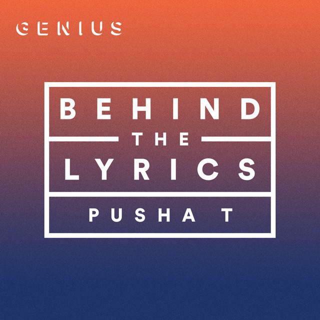 Behind The Lyrics: PUSHA T