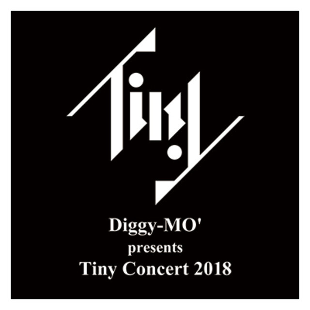"""Diggy-MO' presents """" Tiny Concert 2018 """" -final stage-"""