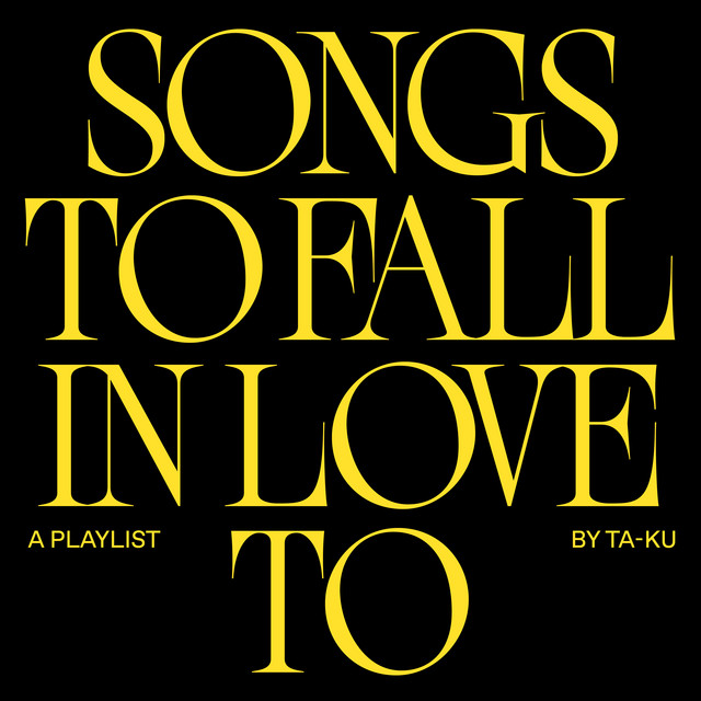 Songs To Fall In Love To - A Playlist By Ta-ku