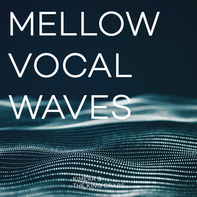 MELLOW VOCAL WAVES by Kimera & the King Crabs