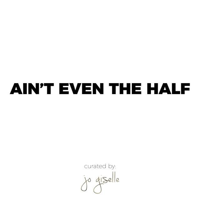 ain't even the half