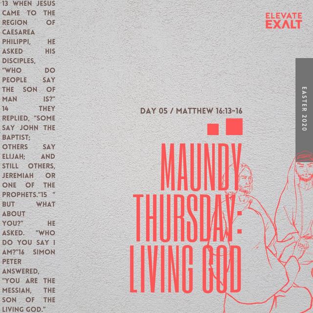#Easter2020 - Maundy Thursday - Living God