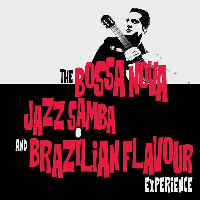 THE BOSSA NOVA, JAZZ SAMBA AND BRAZILIAN FLAVOUR EXPERIENCE