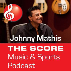 Johnny Mathis: The Score Music & Sports Podcast Playlist