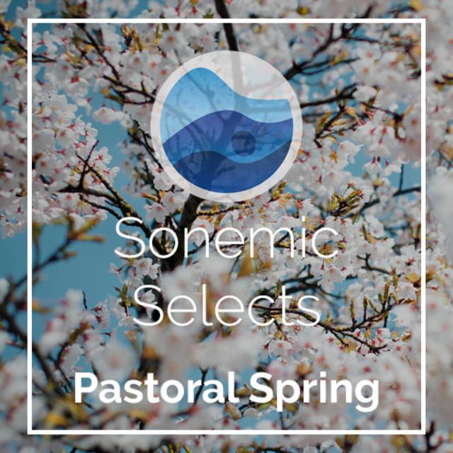 Pastoral Spring | Sonemic Selects