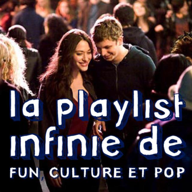 La Playlist Infinie de FUN, CULTURE & POP