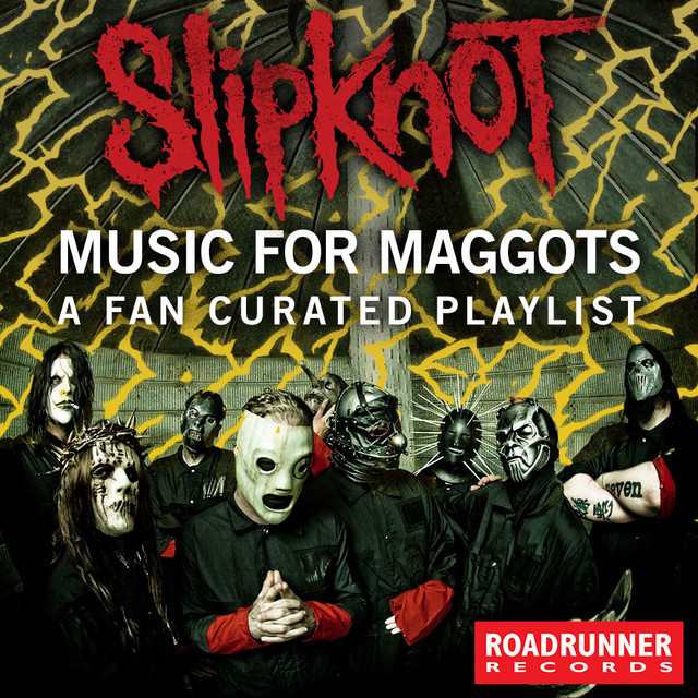 SLIPKNOT: MUSIC FOR MAGGOTS    A FAN CURATED PLAYLIST