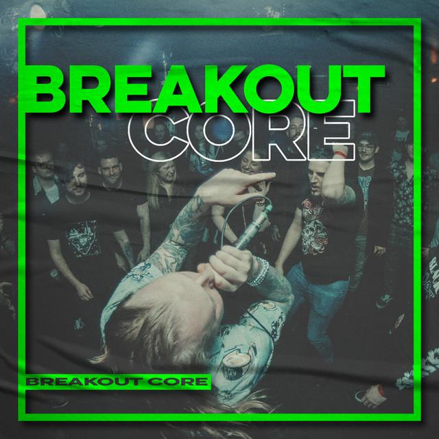 Breakout Core (Metalcore, Melodic, Post Hardcore)