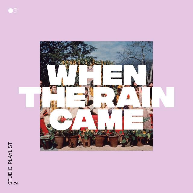 PLAYLIST VOLUME 2: When The Rain Came