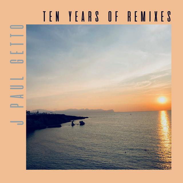 J Paul Getto: Ten Years of Remixes